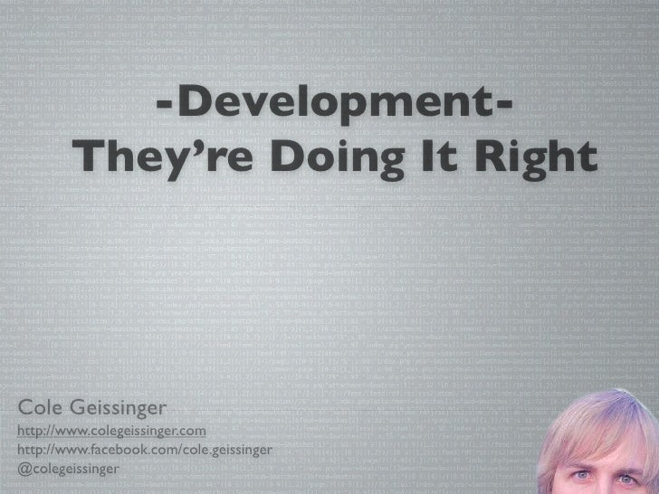 -Development-        They're Doing It RightCole Geissingerhttp://www.colegeissinger.comhttp://www.facebook.com/cole.geissi...