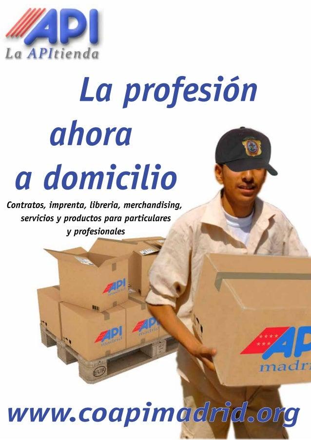 La profesión ahora a domicilio www.coapimadrid.org Contratos, imprenta, libreria, merchandising, servicios y productos par...
