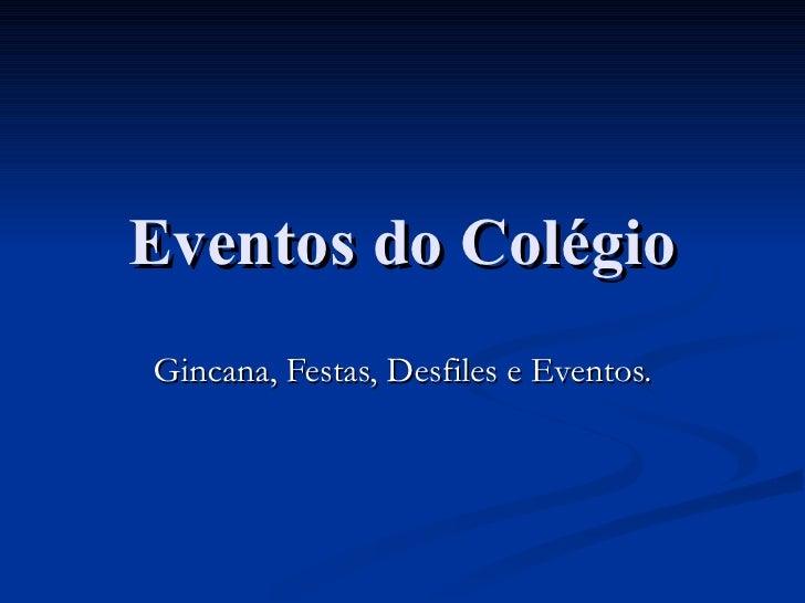 Eventos do Colégio Gincana, Festas, Desfiles e Eventos.