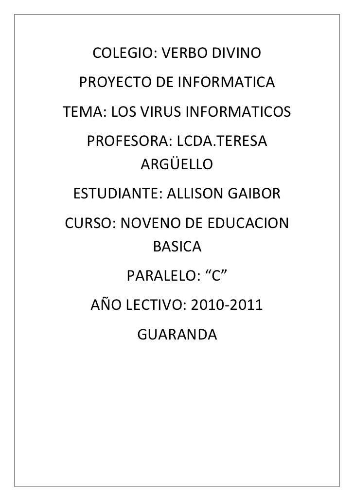 COLEGIO: VERBO DIVINO<br />PROYECTO DE INFORMATICA<br />TEMA: LOS VIRUS INFORMATICOS<br />PROFESORA: LCDA.TERESA ARGÜELLO<...