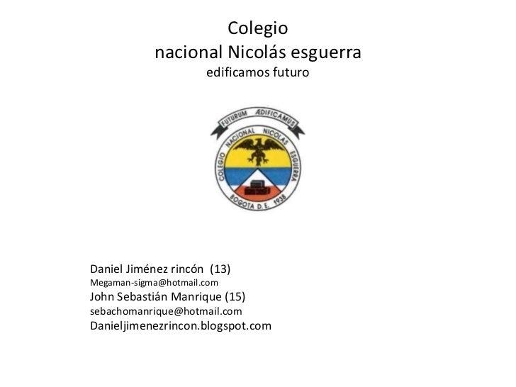 Colegio            nacional Nicolás esguerra                      edificamos futuroDaniel Jiménez rincón (13)Megaman-sigma...