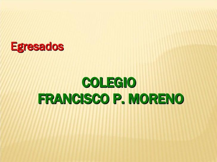 COLEGIO  FRANCISCO P. MORENO Egresados