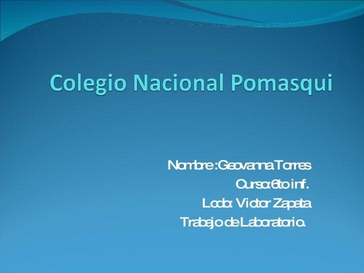 Nombre :Geovanna Torres Curso:6to inf. Lcdo: Victor Zapata Trabajo de Laboratorio.