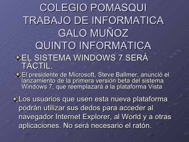 COLEGIO POMASQUI TRABAJO DE INFORMATICA GALO MUÑOZ QUINTO INFORMATICA <ul><li>EL SISTEMA WINDOWS 7 SERÁ TÁCTIL. </li></ul>...