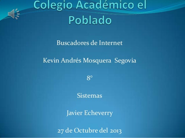 Buscadores de Internet Kevin Andrés Mosquera Segovia 8° Sistemas Javier Echeverry  27 de Octubre del 2013