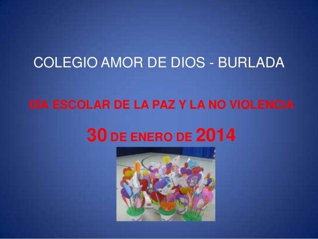 COLEGIO AMOR DE DIOS - BURLADA DÍA ESCOLAR DE LA PAZ Y LA NO VIOLENCIA  30 DE ENERO DE 2014