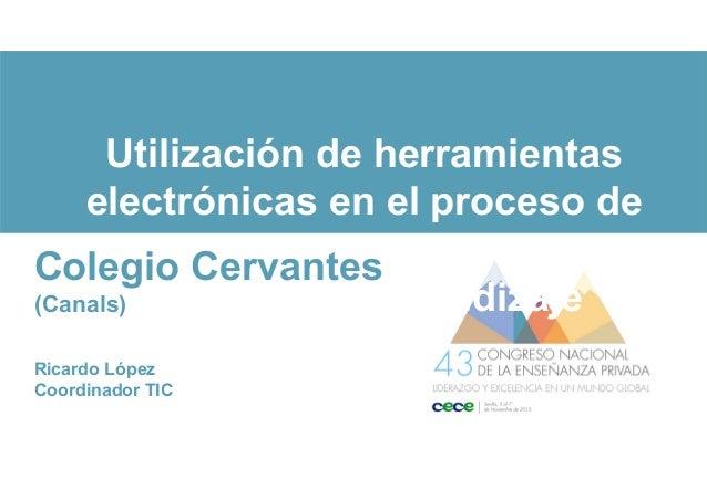 Utilización de herramientas electrónicas en el proceso de enseñanza aprendizaje proceso Enseñanza aprendizaje Colegio Cerv...