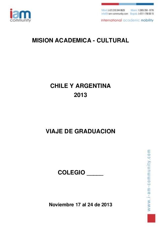 MISION ACADEMICA - CULTURAL     CHILE Y ARGENTINA              2013   VIAJE DE GRADUACION       COLEGIO _____    Noviembre...