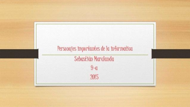 Personajes importantes de la informatica Sebastián Marulanda 9-a 2015
