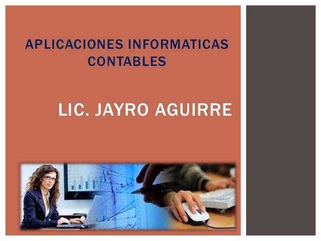 APLICACIONES INFORMATICAS CONTABLES LIC. JAYRO AGUIRRE