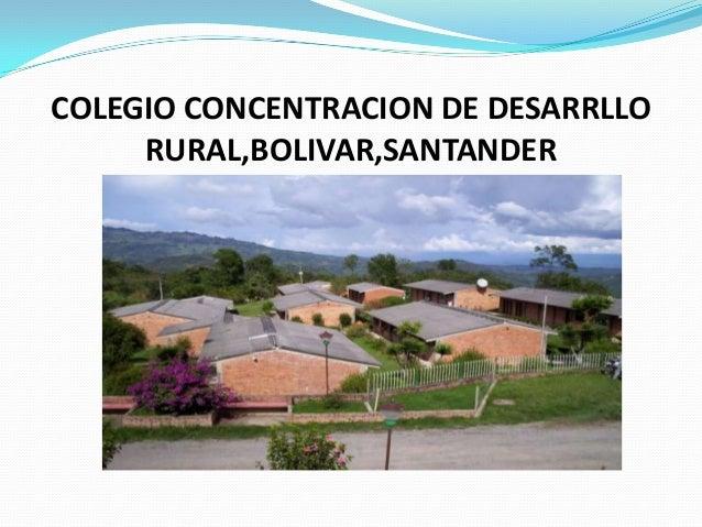 COLEGIO CONCENTRACION DE DESARRLLO RURAL,BOLIVAR,SANTANDER