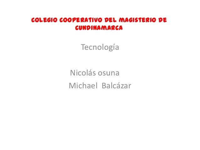 Colegio cooperativo del magisterio de            Cundinamarca             Tecnología          Nicolás osuna          Micha...