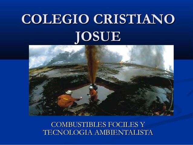 COLEGIO CRISTIANO      JOSUE    COMBUSTIBLES FOCILES Y  TECNOLOGIA AMBIENTALISTA