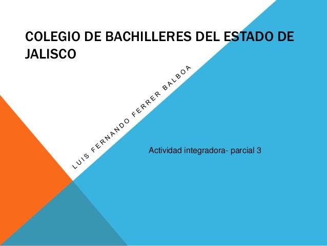 COLEGIO DE BACHILLERES DEL ESTADO DE JALISCO Actividad integradora- parcial 3