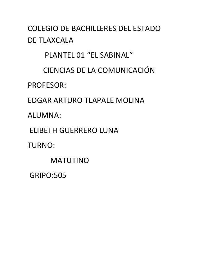 """COLEGIO DE BACHILLERES DEL ESTADODE TLAXCALA    PLANTEL 01 """"EL SABINAL""""   CIENCIAS DE LA COMUNICACIÓNPROFESOR:EDGAR ARTURO..."""