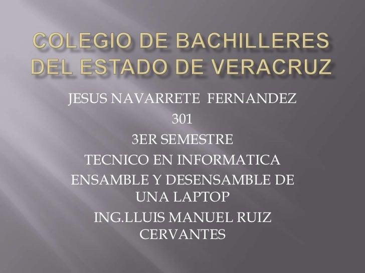 JESUS NAVARRETE FERNANDEZ             301        3ER SEMESTRE  TECNICO EN INFORMATICA ENSAMBLE Y DESENSAMBLE DE         UN...