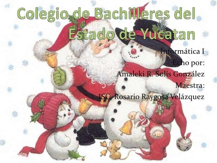 Colegio de Bachilleres del Estado de Yucatan<br />Informática I<br />Echo por:<br />Amaleki R. Solís González <br />Maestr...