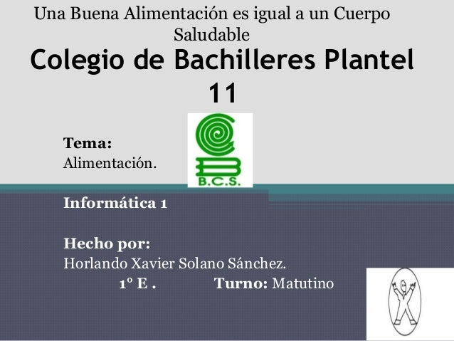 Una Buena Alimentación es igual a un Cuerpo Saludable  Colegio de Bachilleres Plantel 11 Tema: Alimentación. Informática 1...