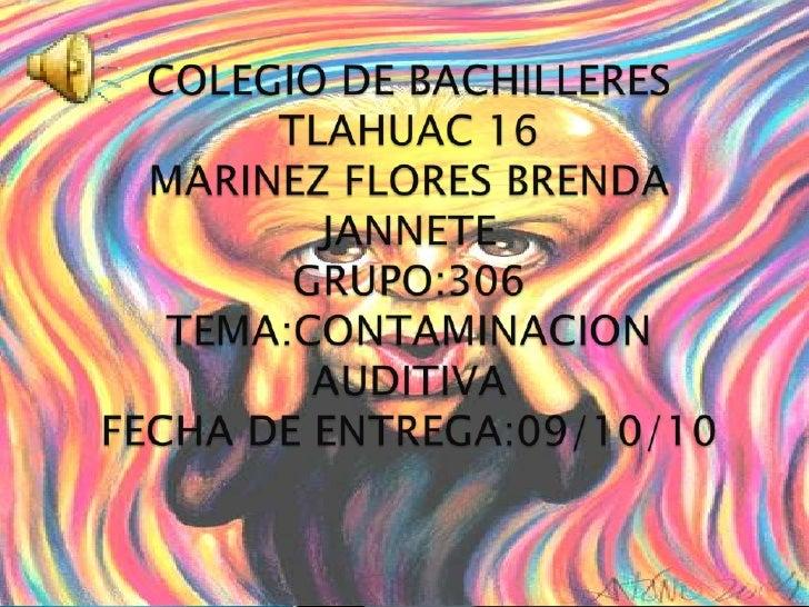 COLEGIO DE BACHILLERES TLAHUAC 16MARINEZ FLORES BRENDA JANNETEGRUPO:306TEMA:CONTAMINACION AUDITIVAFECHA DE ENTREGA:09/10/1...