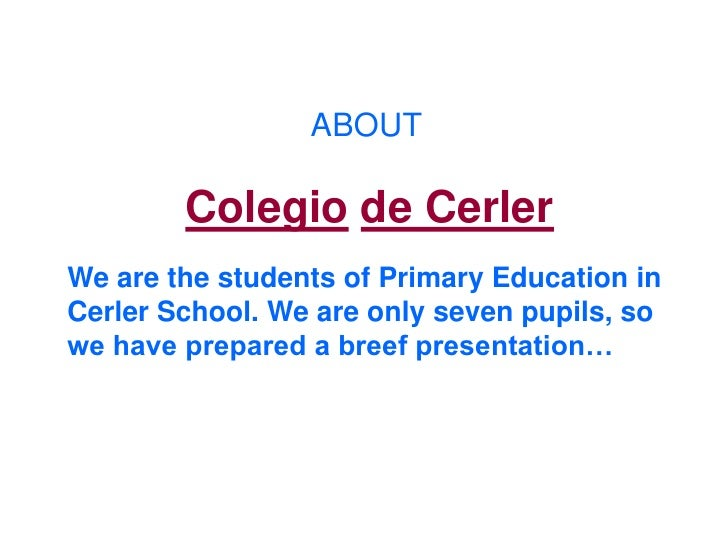 ABOUT          Colegio de Cerler We are the students of Primary Education in Cerler School. We are only seven pupils, so w...