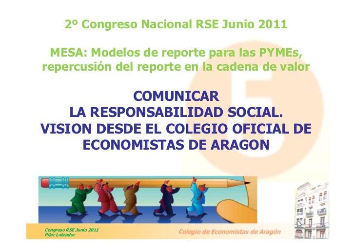 2º Congreso Nacional RSE Junio 2011 MESA: Modelos de reporte para las PYMEs,repercusión del reporte en la cadena de valor ...