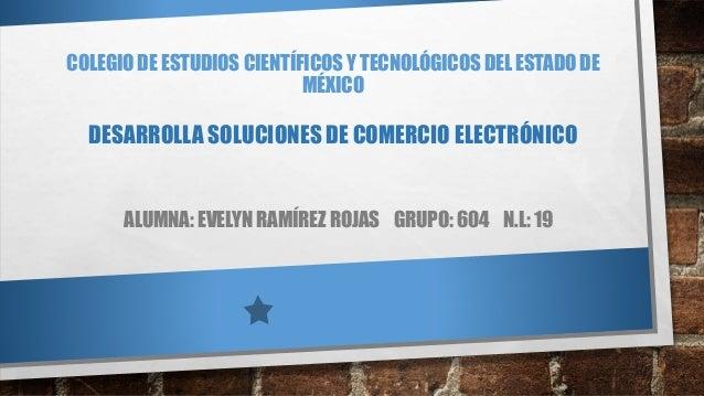 COLEGIO DE ESTUDIOS CIENTÍFICOS Y TECNOLÓGICOS DEL ESTADO DE MÉXICO DESARROLLA SOLUCIONES DE COMERCIO ELECTRÓNICO ALUMNA: ...