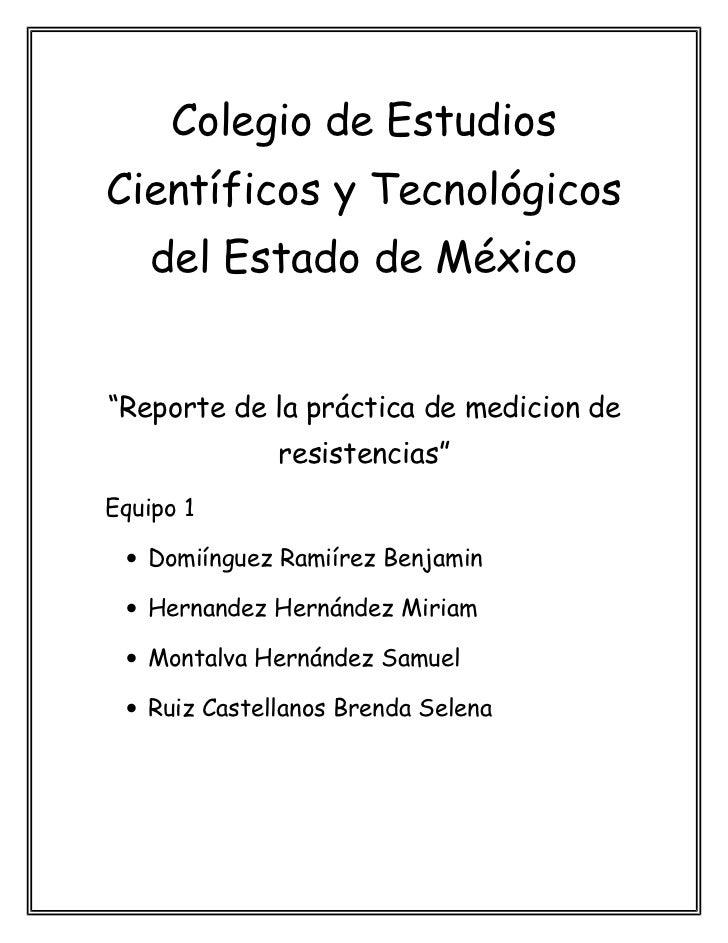 """Colegio de EstudiosCientíficos y Tecnológicos    del Estado de México""""Reporte de la práctica de medicion de              r..."""