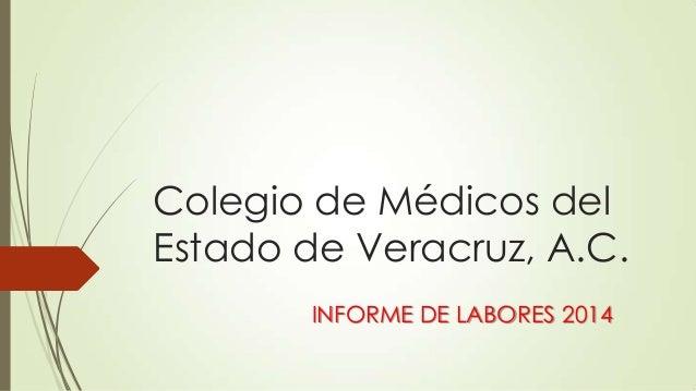 Colegio de Médicos del Estado de Veracruz, A.C. INFORME DE LABORES 2014