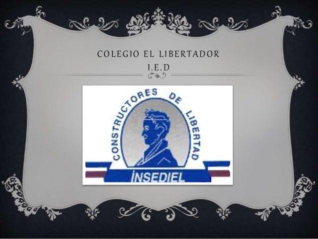 COL EGIO E L L I B ER TADOR  I . E .D