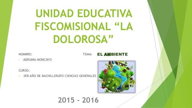 """UNIDAD EDUCATIVA FISCOMISIONAL """"LA DOLOROSA"""" NOMBRE: TEMA: • ADRIANA MONCAYO CURSO: • 3ER AÑO DE BACHILLERATO CIENCIAS GEN..."""