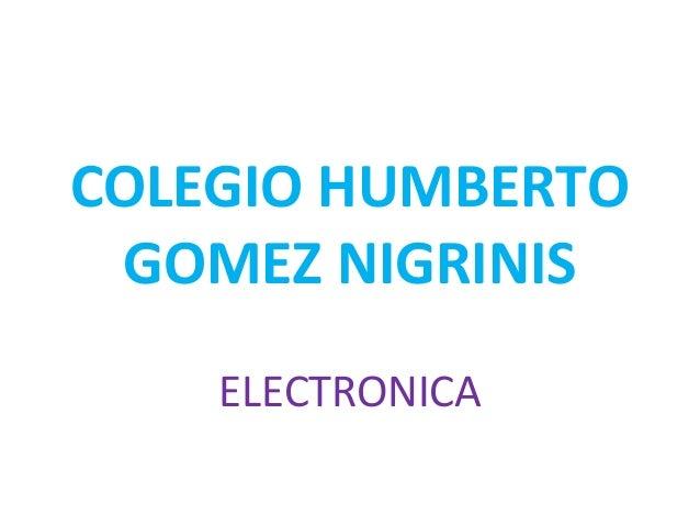 COLEGIO HUMBERTO GOMEZ NIGRINIS ELECTRONICA
