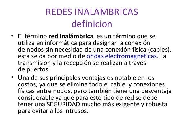 REDES INALAMBRICAS definicion • El término red inalámbrica es un término que se utiliza en informática para designar la co...
