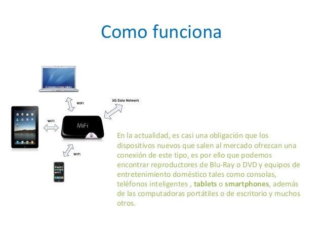 Como funciona En la actualidad, es casi una obligación que los dispositivos nuevos que salen al mercado ofrezcan una conex...