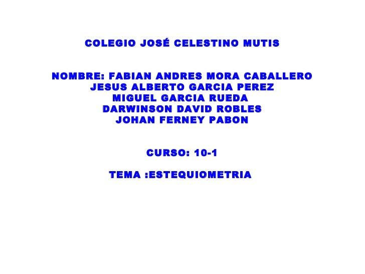 COLEGIO JOSÉ CELESTINO MUTISNOMBRE: FABIAN ANDRES MORA CABALLERO     JESUS ALBERTO GARCIA PEREZ         MIGUEL GARCIA RUED...