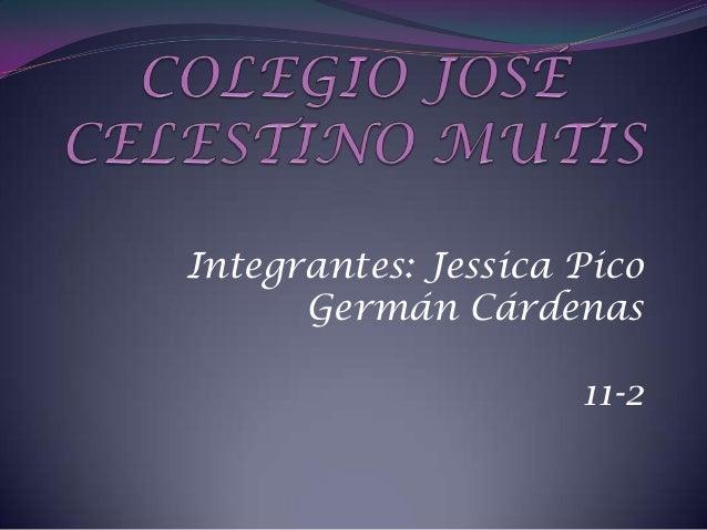 Integrantes: Jessica PicoGermán Cárdenas11-2
