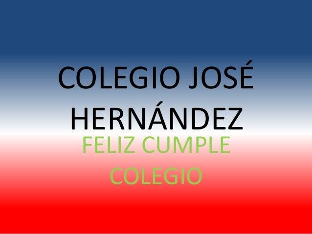COLEGIO JOSÉ HERNÁNDEZ FELIZ CUMPLE COLEGIO