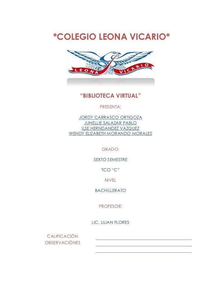 "*COLEGIO LEONA VICARIO*            ""BIBLIOTECA VIRTUAL""                   PRESENTA:           JORDY CARRASCO ORTIGOZA     ..."