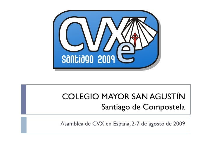 COLEGIO MAYOR SAN AGUSTÍN         Santiago de Compostela Asamblea de CVX en España, 2-7 de agosto de 2009