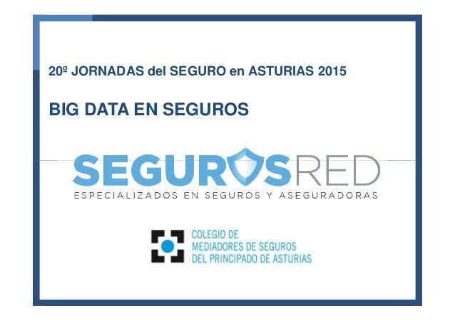 20º JORNADAS del SEGURO en ASTURIAS 2015 BIG DATA EN SEGUROS