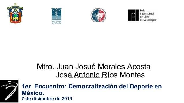 Mtro. Juan Josué Morales Acosta José Antonio Ríos Montes PROPUESTA PARA INTEGRAR UN COLEGIO MEXICANO EN CIENCIAS DE LA CUL...