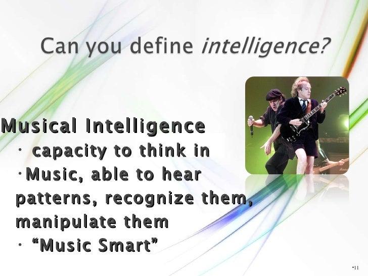 <ul><li></li></ul><ul><li>Musical Intelligence </li></ul><ul><ul><li>capacity to think in  </li></ul></ul><ul><ul><li>Musi...