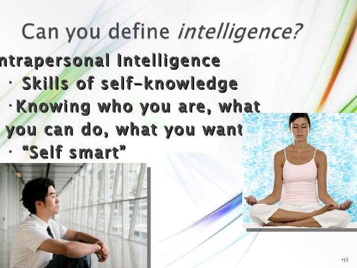 <ul><li></li></ul><ul><li>Intrapersonal Intelligence </li></ul><ul><ul><li>Skills of self-knowledge </li></ul></ul><ul><ul...