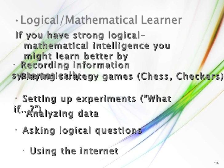 <ul><li></li></ul>If you have strong logical-mathematical intelligence you might learn better by <ul><li>Recording informa...