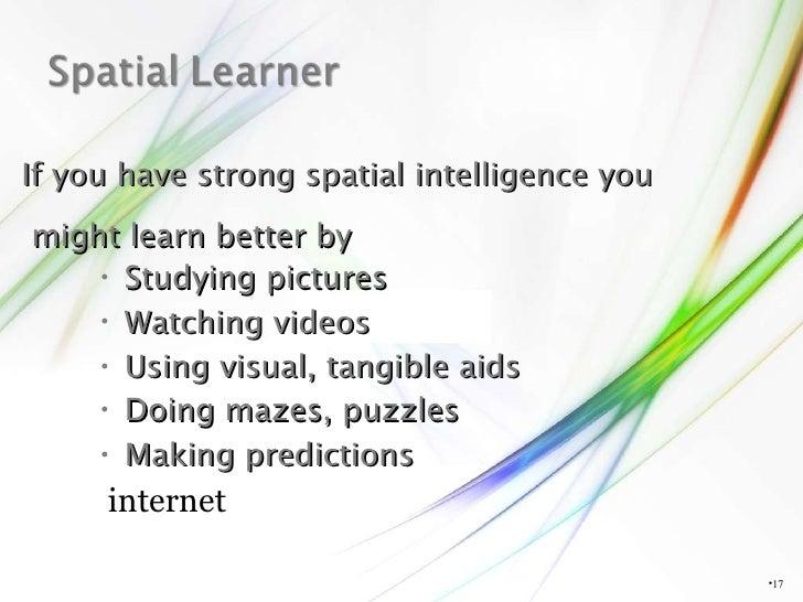 <ul><li></li></ul>If you have strong spatial intelligence you might learn better by <ul><li>Studying pictures </li></ul><u...