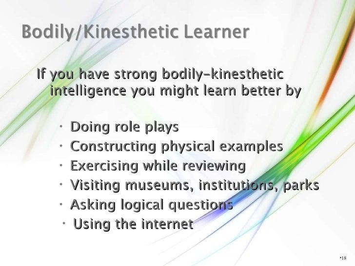 <ul><li></li></ul>If you have strong bodily-kinesthetic intelligence you might learn better by <ul><li>Doing role plays </...