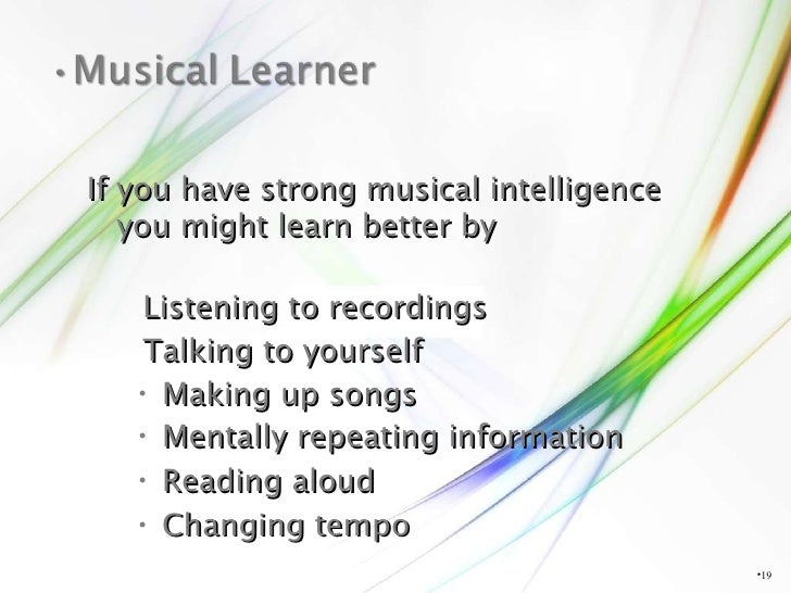<ul><li></li></ul>If you have strong musical intelligence you might learn better by Listening to recordings Talking to you...