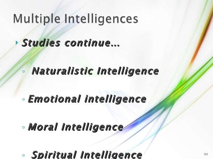 <ul><li>Studies continue… </li></ul><ul><ul><li>Naturalistic Intelligence </li></ul></ul><ul><ul><li>Emotional intelligenc...
