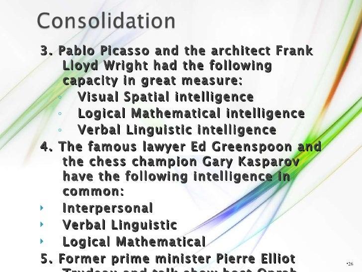 <ul><li>3. Pablo Picasso and the architect Frank Lloyd Wright had the following capacity in great measure: </li></ul><ul><...