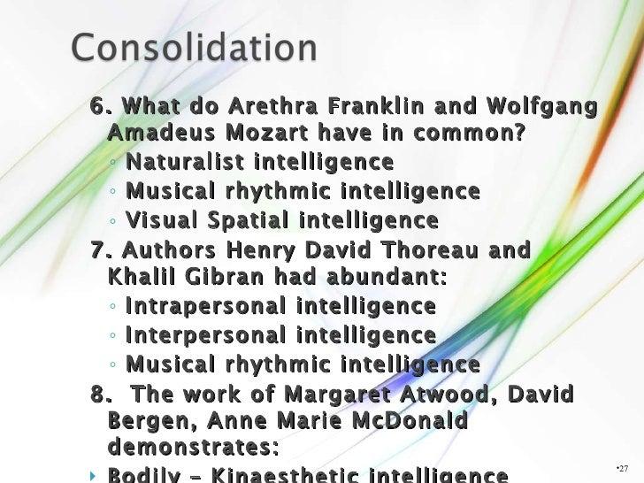 <ul><li>6. What do Arethra Franklin and Wolfgang Amadeus Mozart have in common? </li></ul><ul><ul><li>Naturalist intellige...