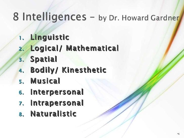 <ul><li>Linguistic  </li></ul><ul><li>Logical/ Mathematical  </li></ul><ul><li>Spatial </li></ul><ul><li>Bodily/ Kinesthet...